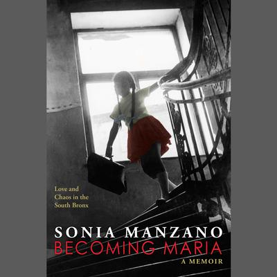 Becoming Maria  by Sonia Manzano audiobook
