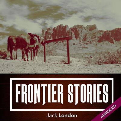 Frontier Stories by Jack London audiobook
