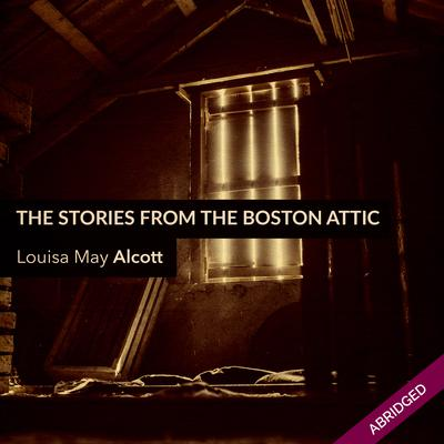 Stories From the Boston Attic by Louisa May Alcott audiobook