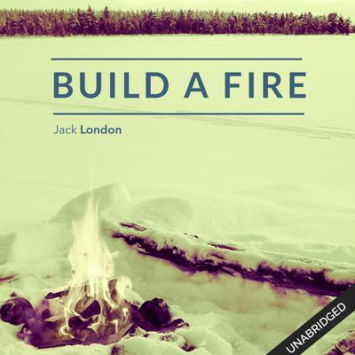 To Build a Fire by Jack London audiobook