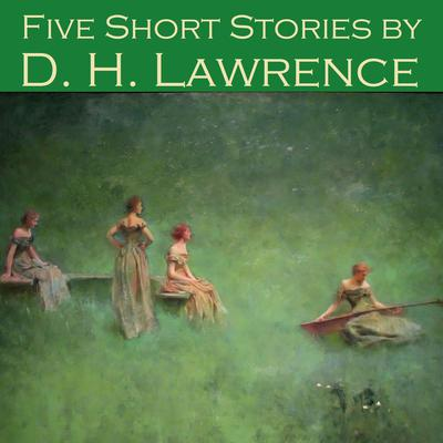 Five Short Stories by D. H. Lawrence by D. H. Lawrence audiobook