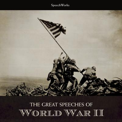 The Great Speeches of World War II by SpeechWorks audiobook