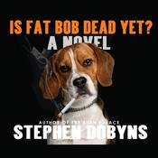 Is Fat Bob Dead Yet? by  Stephen Dobyns audiobook