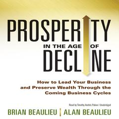 Prosperity in the Age of Decline by Brian Beaulieu audiobook