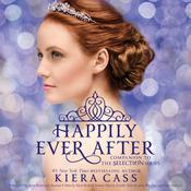 Happily Ever After: Companion to the Selection Series by  Kiera Cass audiobook