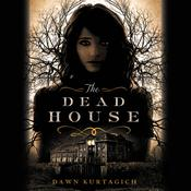 The Dead House by  Dawn Kurtagich audiobook
