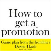 How to Get a Promotion by  Dexter Hawk audiobook