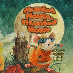 Haunted House, Haunted Mouse by Judy Cox audiobook