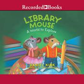 Library Mouse by  Daniel Kirk audiobook