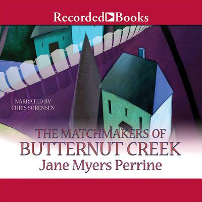 The Matchmakers of Butternut Creek by Jane Myers Perrine audiobook