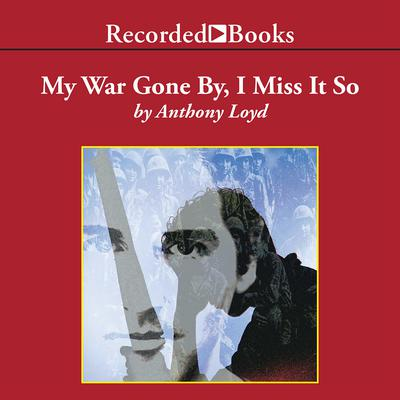 My War Gone By, I Miss It So by Anthony Loyd audiobook