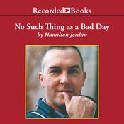 No Such Thing as a Bad Day by  Hamilton Jordan audiobook