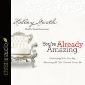 You're Already Amazing by  Holley Gerth audiobook