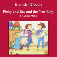 Pinky and Rex and the New Baby by James Howe audiobook