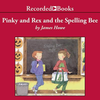 Pinky and Rex and the Spelling Bee by James Howe audiobook