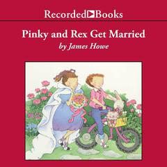 Pinky and Rex Get Married by James Howe audiobook