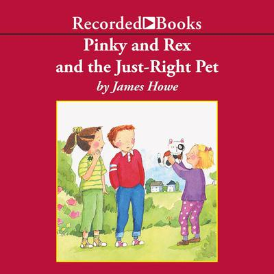 Pinky and Rex and the Just Right Pet by James Howe audiobook