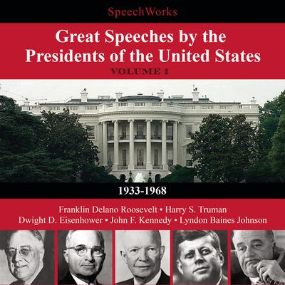 Great Speeches by the Presidents of the United States, Vol. 1 by SpeechWorks audiobook