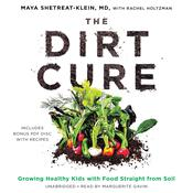 The Dirt Cure by  Maya Shetreat-Klein MD audiobook