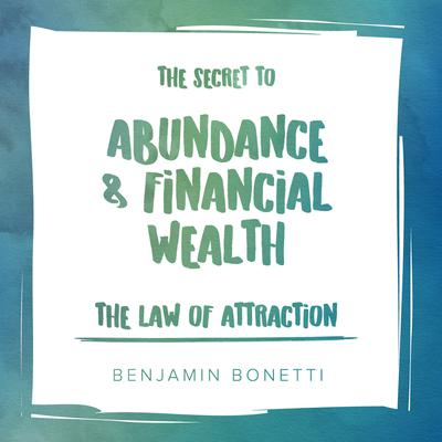 The Law of Attraction: The Secret to Abundance and Financial Wealth by Benjamin  Bonetti audiobook