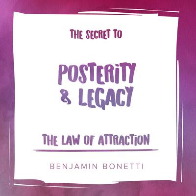 The Law of Attraction: The Secret to Posterity and Legacy by Benjamin  Bonetti audiobook