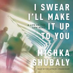 I Swear I'll Make It Up to You by Mishka Shubaly audiobook