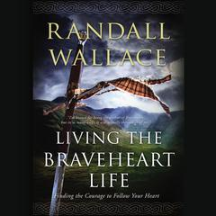 Living the Braveheart Life by Randall Wallace audiobook