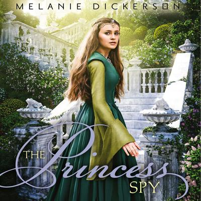 The Princess Spy by Melanie Dickerson audiobook
