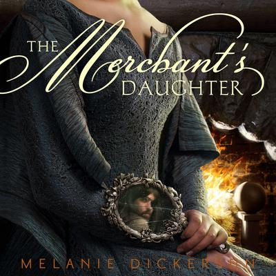 The Merchant's Daughter by Melanie Dickerson audiobook