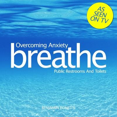 Overcoming Anxiety: Public Restrooms and Toilets by Benjamin  Bonetti audiobook
