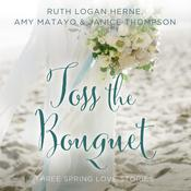 Toss the Bouquet by  Janice Thompson audiobook