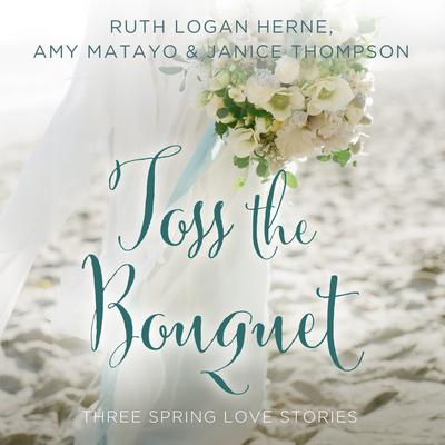 Toss the Bouquet by Ruth Logan Herne audiobook