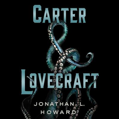 Carter & Lovecraft by Jonathan L. Howard audiobook