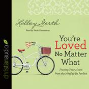 You're Loved No Matter What by  Holley Gerth audiobook