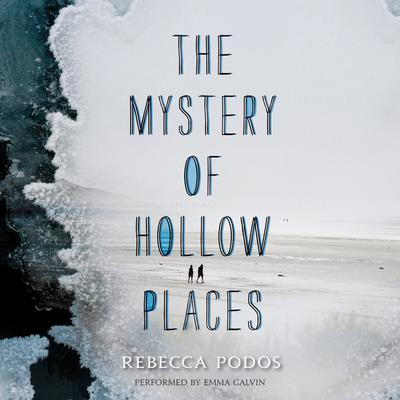 The Mystery of Hollow Places by Rebecca Podos audiobook