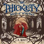 The Thickety #3: Well of Witches by  J. A. White audiobook