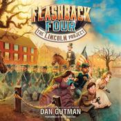 The Flashback Four #1: The Lincoln Project by  Dan Gutman audiobook