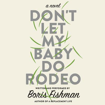 Don't Let My Baby Do Rodeo by Boris Fishman audiobook