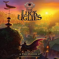 The Luck Uglies #3: Rise of the Ragged Clover by Paul Durham audiobook