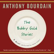 The Bobby Gold Stories by  Anthony Bourdain audiobook