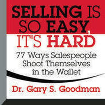 Selling is So Easy, It's Hard by Gary S. Goodman audiobook