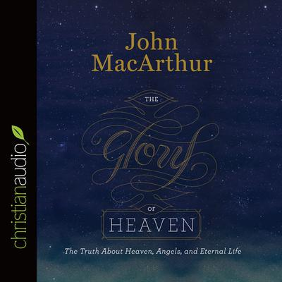The Glory of Heaven by John F. MacArthur audiobook