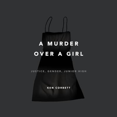 A Murder Over a Girl by Ken Corbett audiobook