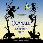 Domnall and the Borrowed Child by  Sylvia Spruck Wrigley audiobook