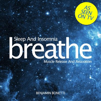 Breathe—Sleep And Insomnia: Muscle Release and Relaxation by Benjamin  Bonetti audiobook