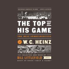 The Top of His Game:The Best Sportswriting of W. C. Heinz