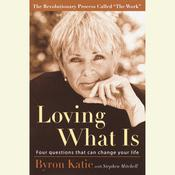 Loving What Is by  Byron Katie audiobook