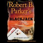 Robert B. Parker's Blackjack by Robert Knott