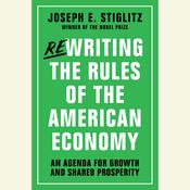 Rewriting the Rules of the American Economy by  Joseph E. Stiglitz audiobook