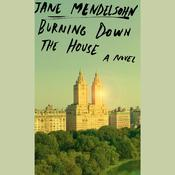 Burning Down the House by  Jane Mendelsohn audiobook